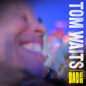 Tom-Waits-Bad-As-Me-300x300